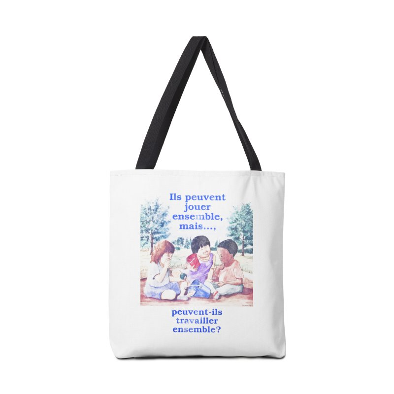Ils peuvent jouer ensemble mais peuvent-ils travailler ensemble Accessories Bag by Chaudaille