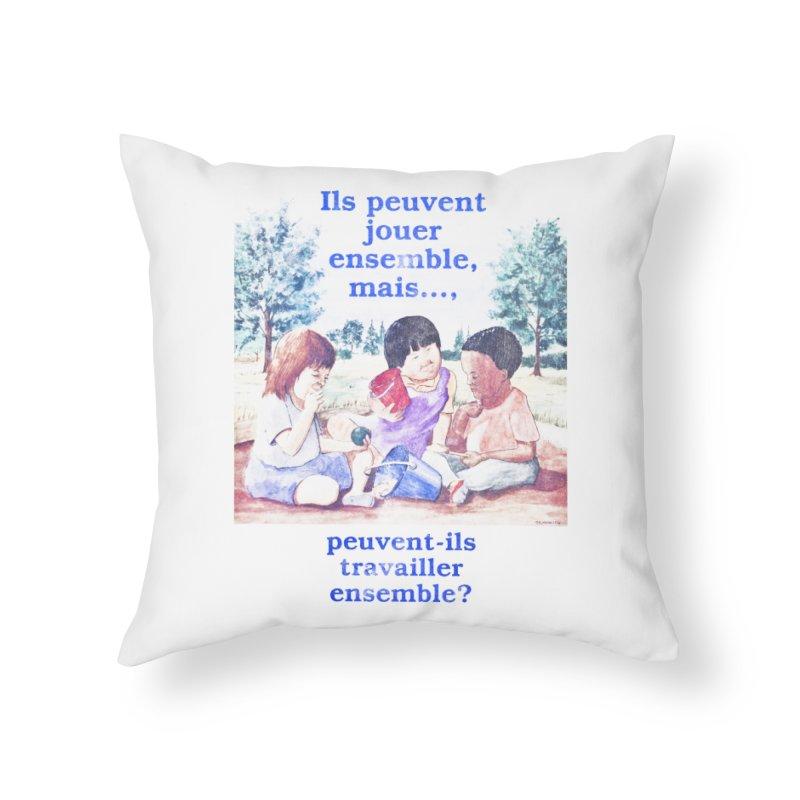 Ils peuvent jouer ensemble mais peuvent-ils travailler ensemble Home Throw Pillow by Chaudaille