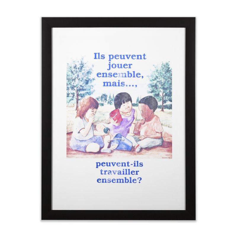 Ils peuvent jouer ensemble mais peuvent-ils travailler ensemble Home Framed Fine Art Print by Chaudaille