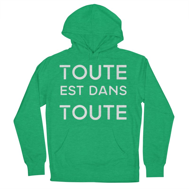 Toute est dans Toute Women's French Terry Pullover Hoody by Chaudaille