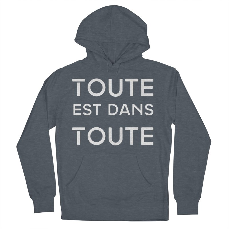Toute est dans Toute Men's French Terry Pullover Hoody by Chaudaille