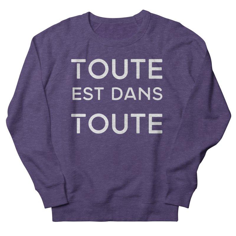 Toute est dans Toute Women's French Terry Sweatshirt by Chaudaille