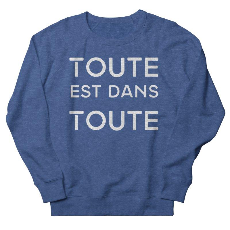 Toute est dans Toute Men's French Terry Sweatshirt by Chaudaille