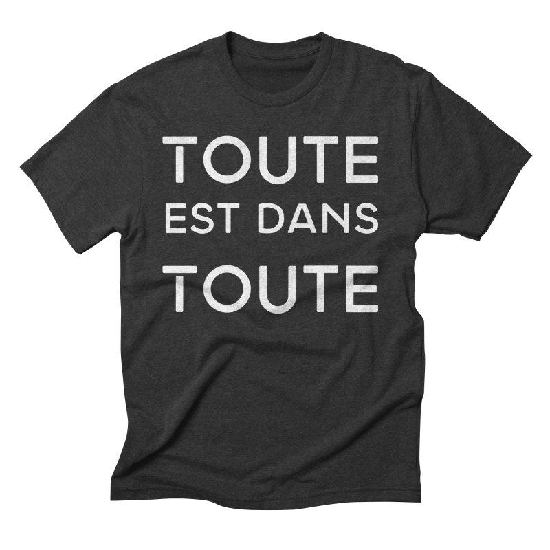 Toute est dans Toute Men's Triblend T-Shirt by Chaudaille