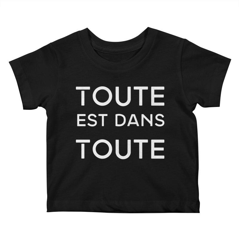 Toute est dans Toute Kids Baby T-Shirt by Chaudaille