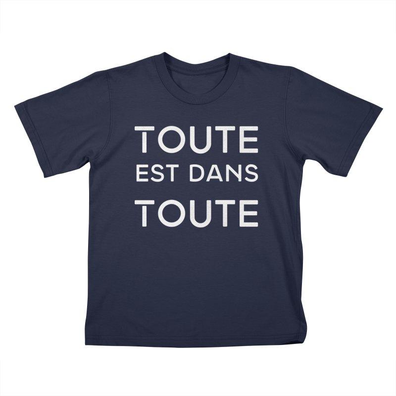 Toute est dans Toute Kids T-Shirt by Chaudaille