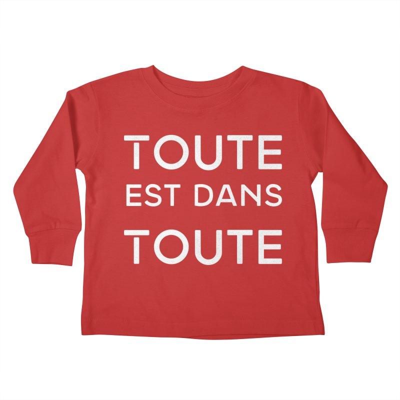 Toute est dans Toute Kids Toddler Longsleeve T-Shirt by Chaudaille