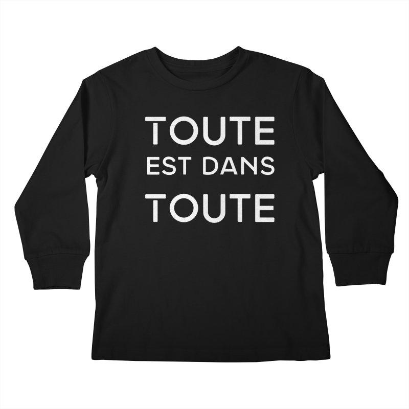 Toute est dans Toute Kids Longsleeve T-Shirt by Chaudaille