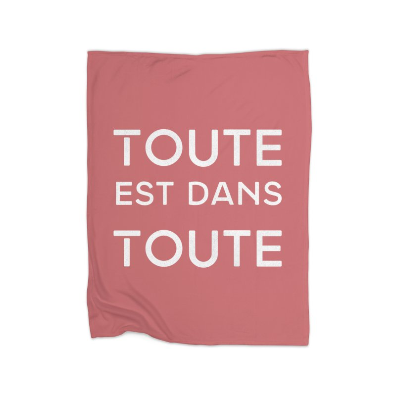 Toute est dans Toute Home Blanket by Chaudaille