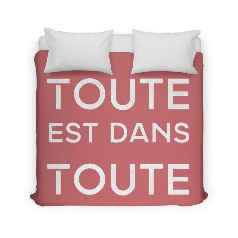 Toute est dans Toute Home Duvet by Chaudaille