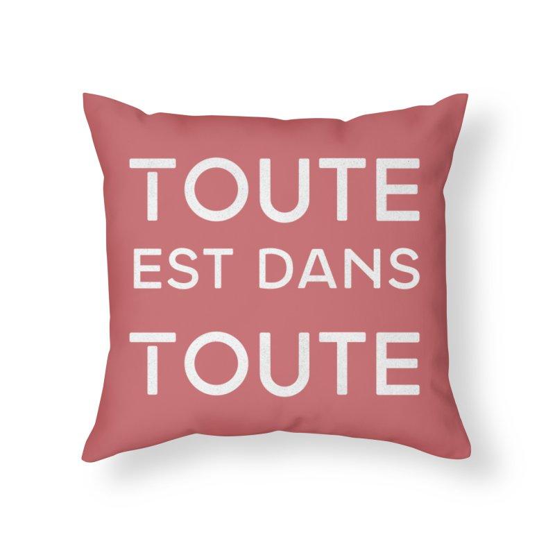 Toute est dans Toute Home Throw Pillow by Chaudaille