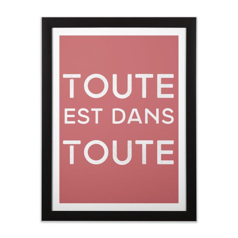 Toute est dans Toute Home Framed Fine Art Print by Chaudaille