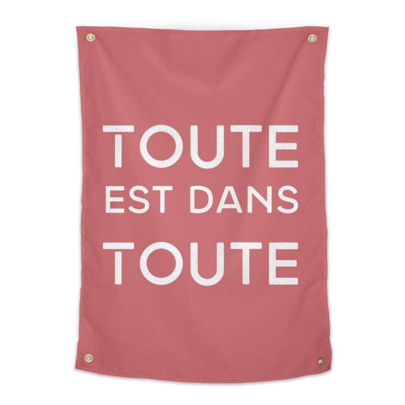 Toute est dans Toute Home Tapestry by Chaudaille