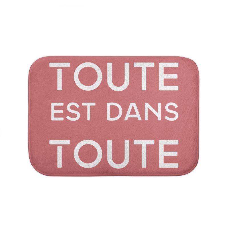 Toute est dans Toute Home Bath Mat by Chaudaille