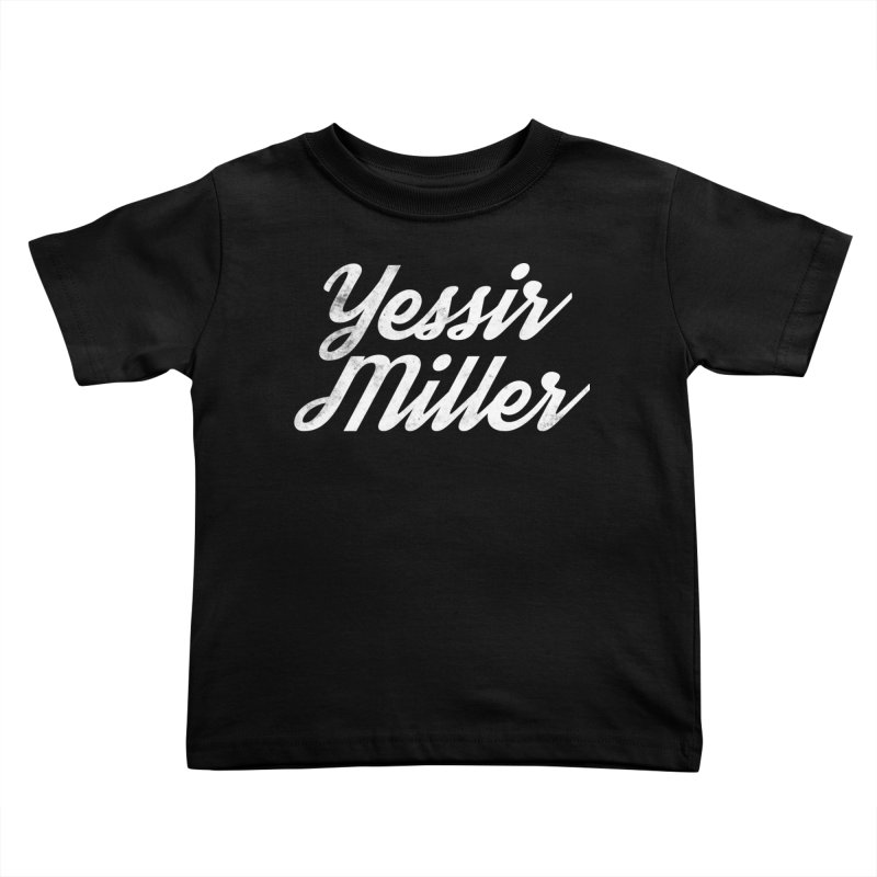 Yessir Miller Kids Toddler T-Shirt by Chaudaille