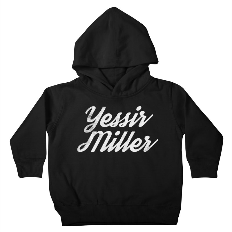 Yessir Miller Kids Toddler Pullover Hoody by Chaudaille