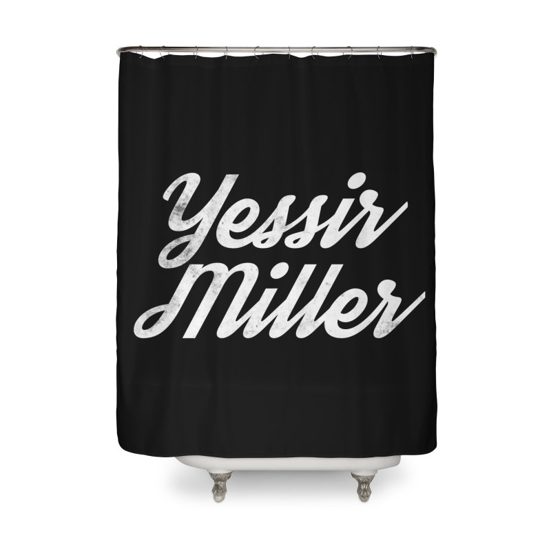Yessir Miller Home Shower Curtain by Chaudaille