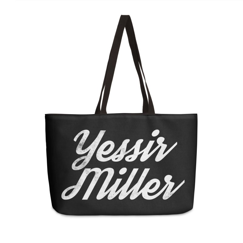 Yessir Miller Accessories Weekender Bag Bag by Chaudaille