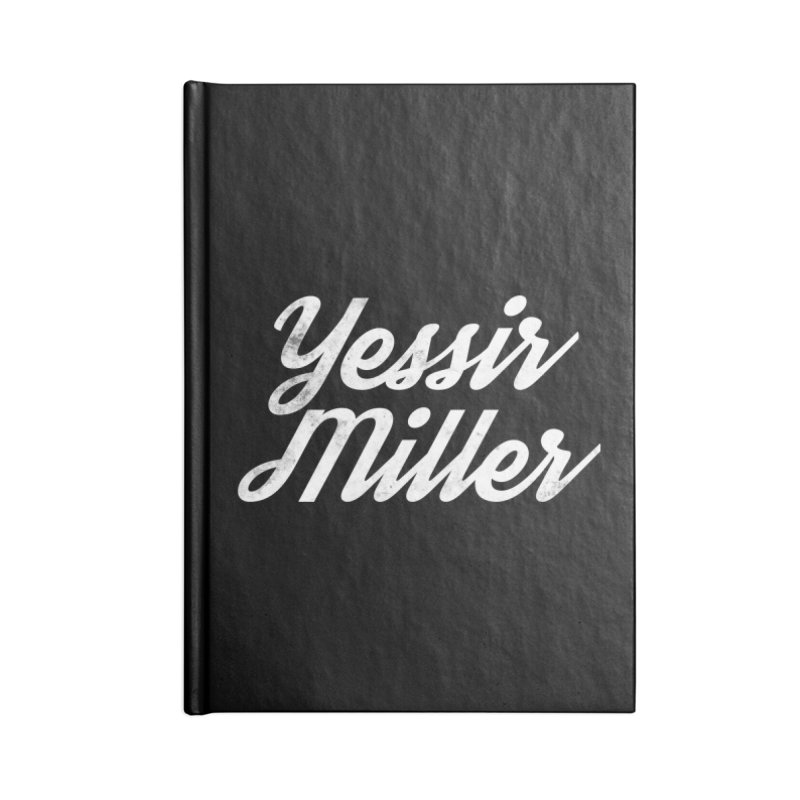 Yessir Miller Accessories Blank Journal Notebook by Chaudaille