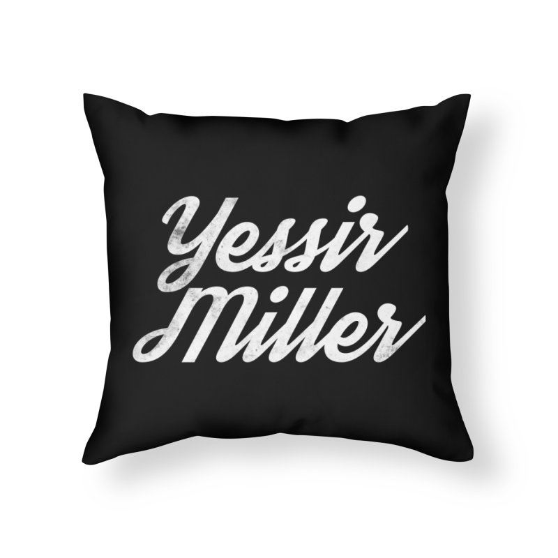 Yessir Miller Home Throw Pillow by Chaudaille