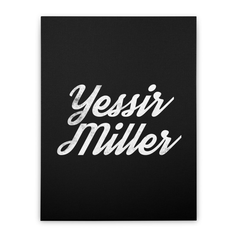 Yessir Miller Home Stretched Canvas by Chaudaille