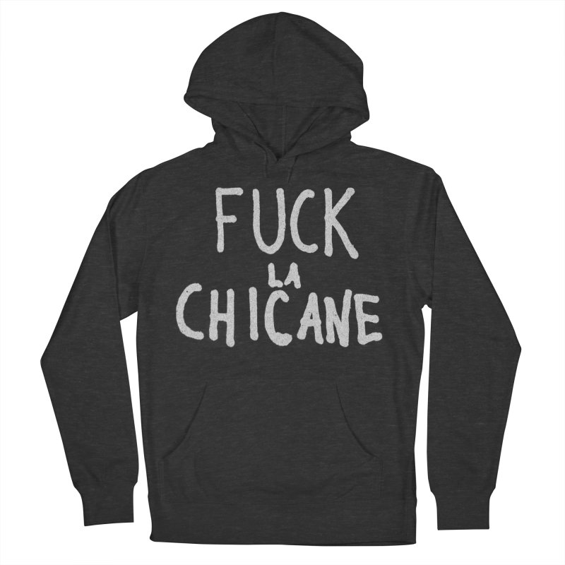 Fuck la chicane Men's Pullover Hoody by Chaudaille