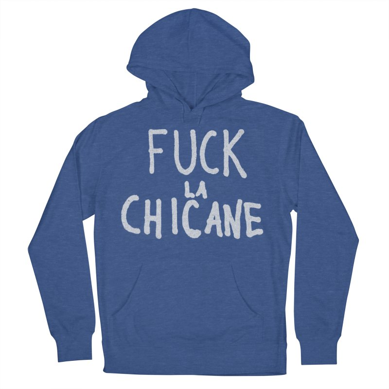Fuck la chicane Men's French Terry Pullover Hoody by Chaudaille