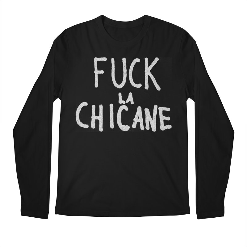 Fuck la chicane Men's Regular Longsleeve T-Shirt by Chaudaille