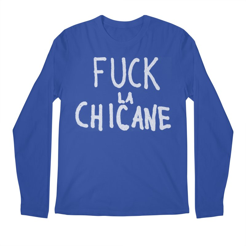 Fuck la chicane Men's Regular Longsleeve T-Shirt by Chaudaille