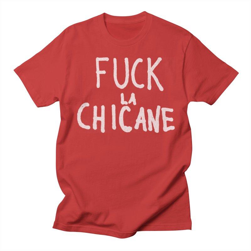 Fuck la chicane Women's Regular Unisex T-Shirt by Chaudaille
