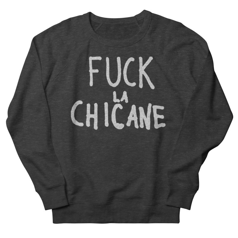 Fuck la chicane Men's French Terry Sweatshirt by Chaudaille