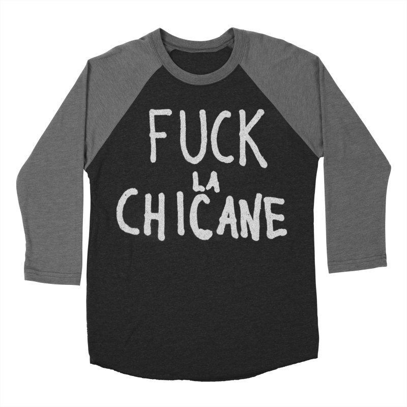 Fuck la chicane Men's Baseball Triblend Longsleeve T-Shirt by Chaudaille