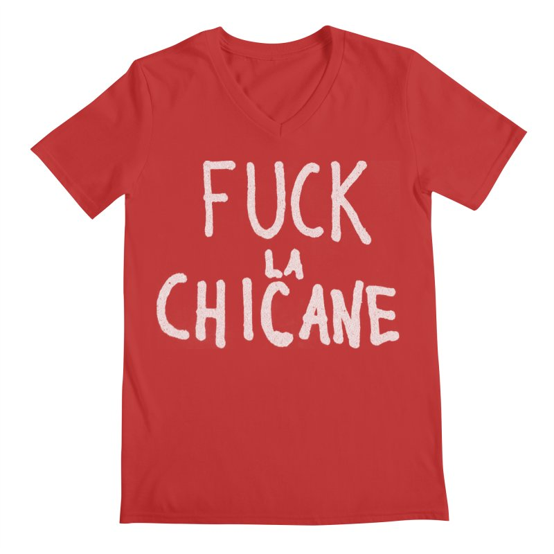 Fuck la chicane Men's V-Neck by Chaudaille