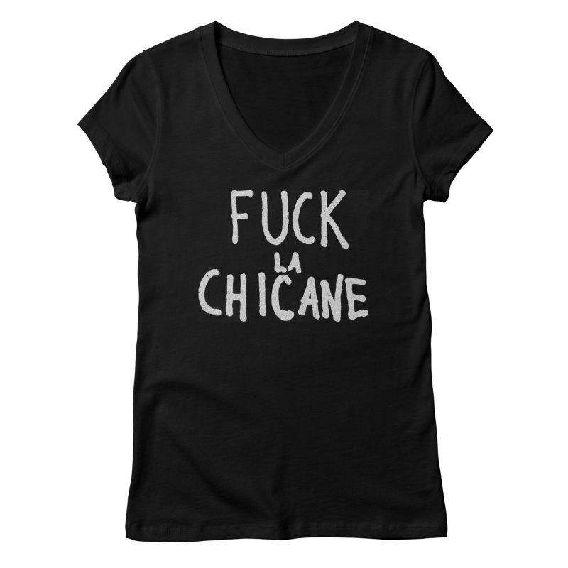 Fuck la chicane Women's V-Neck by Chaudaille