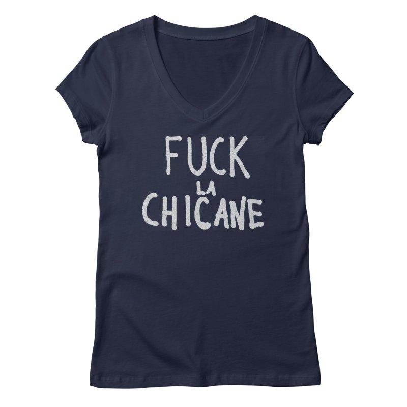Fuck la chicane Women's V-Neck by Chaudaille