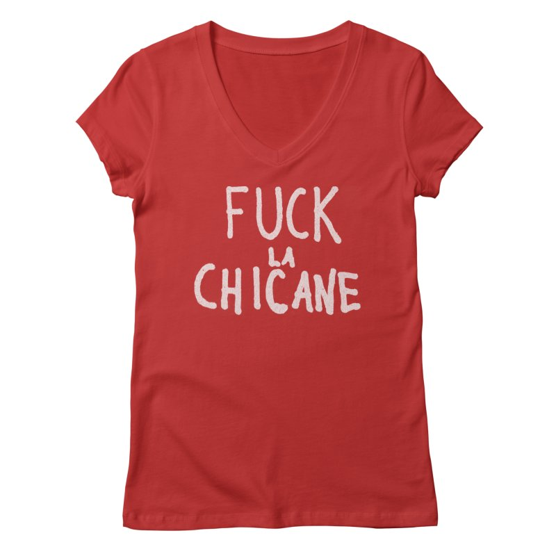 Fuck la chicane Women's Regular V-Neck by Chaudaille