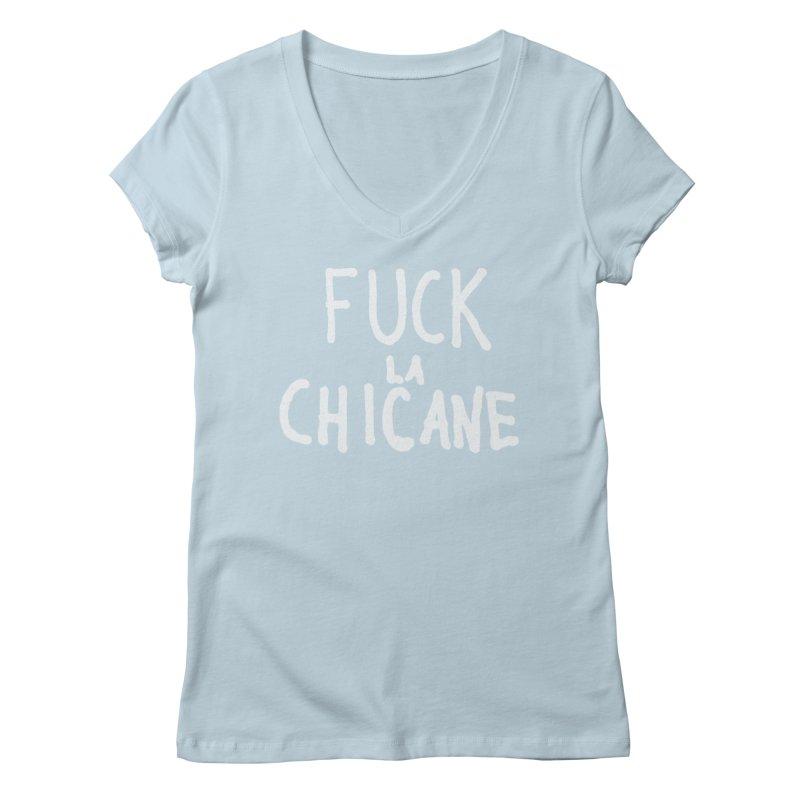 Fuck la chicane Women's Regular V-Neck by Chaudaille