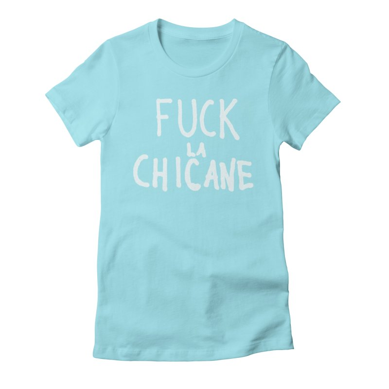 Fuck la chicane Women's Fitted T-Shirt by Chaudaille