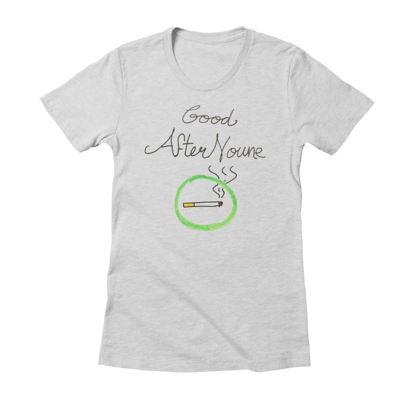 Good After Noune Women's T-Shirt by Chaudaille