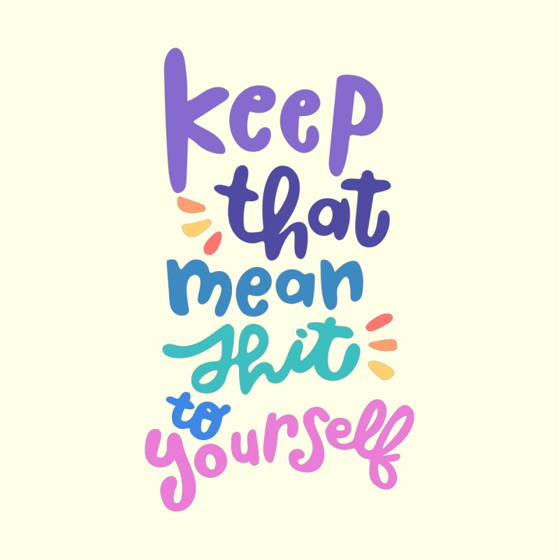 Keep That Mean Sh*t to Yourself by Cheery Human Studios