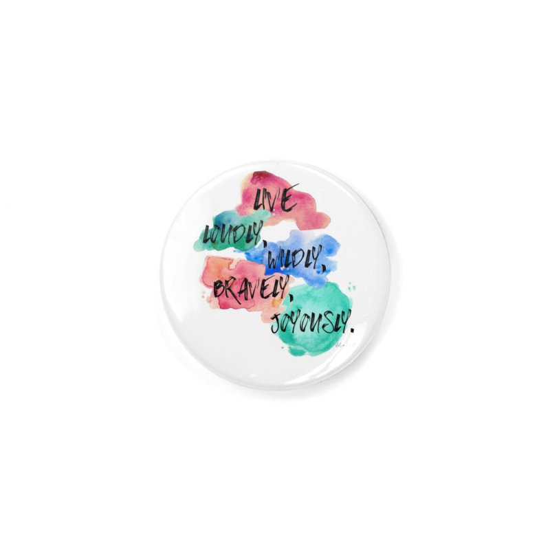 Live Loudly Accessories Button by The Emotional Archeologist