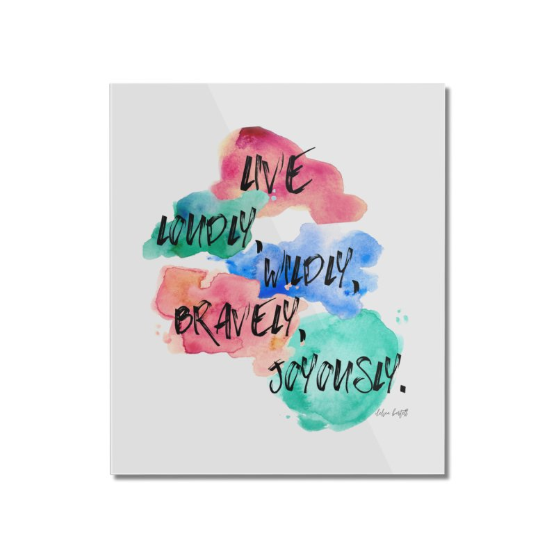 Live Loudly Home Mounted Acrylic Print by The Emotional Archeologist