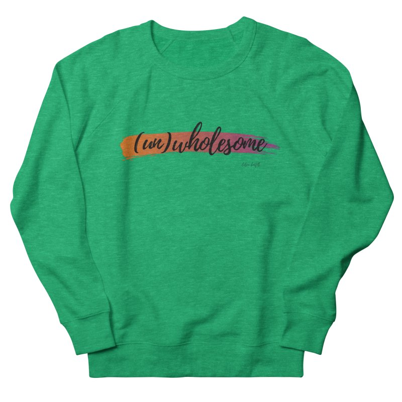 (Un)Wholesome Women's French Terry Sweatshirt by The Emotional Archeologist
