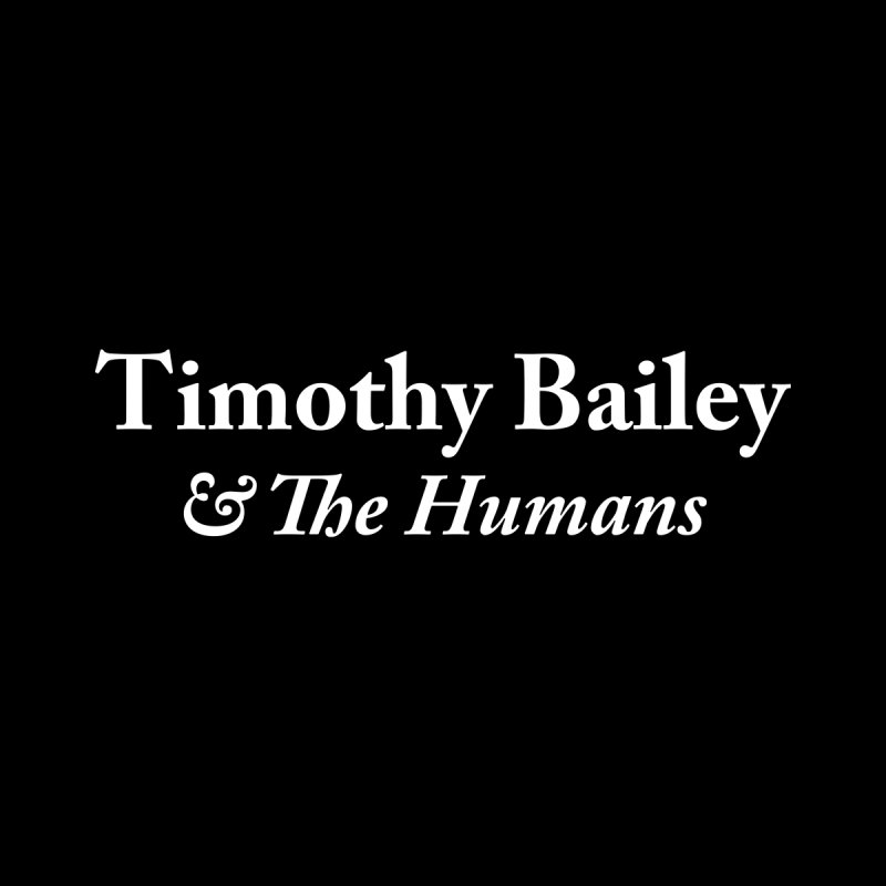 Timothy Bailey & The Humans by The Cherub Records Shop