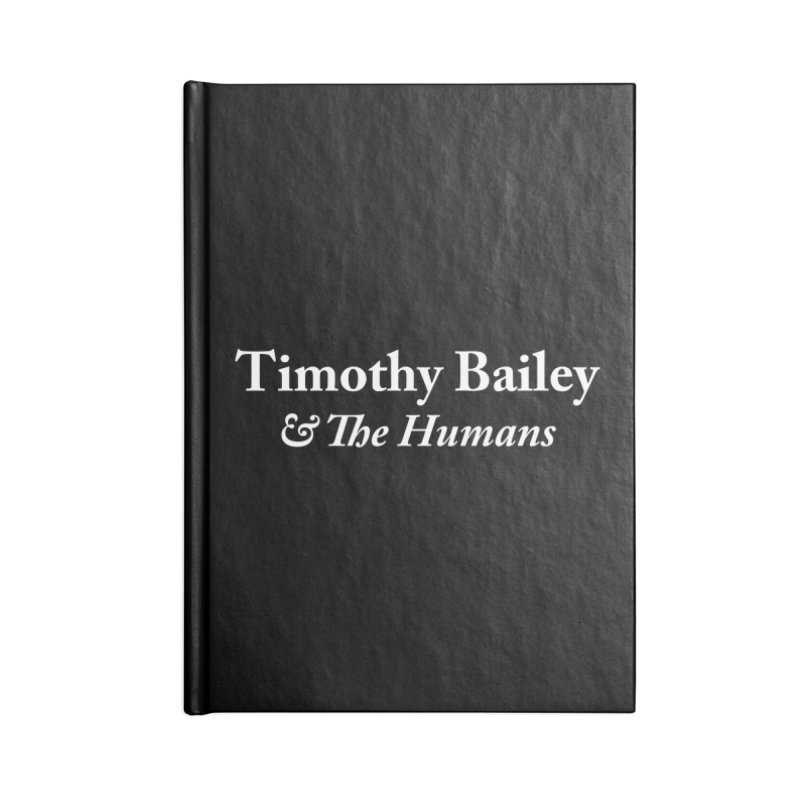 Timothy Bailey & The Humans Accessories Lined Journal Notebook by The Cherub Records Shop