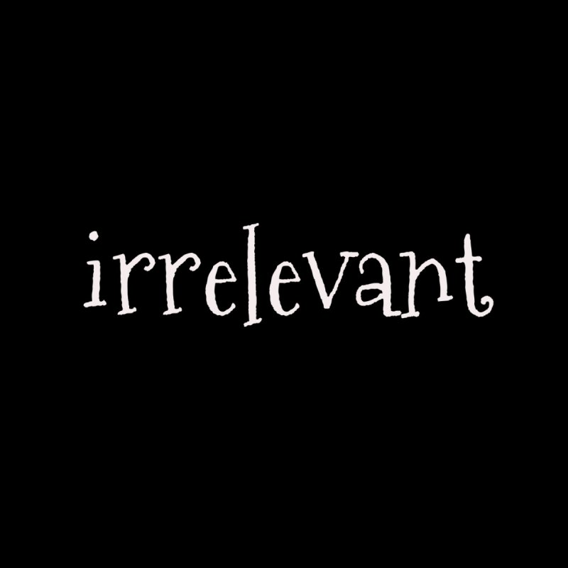 Irrelevant by chewingonglass's Artist Shop