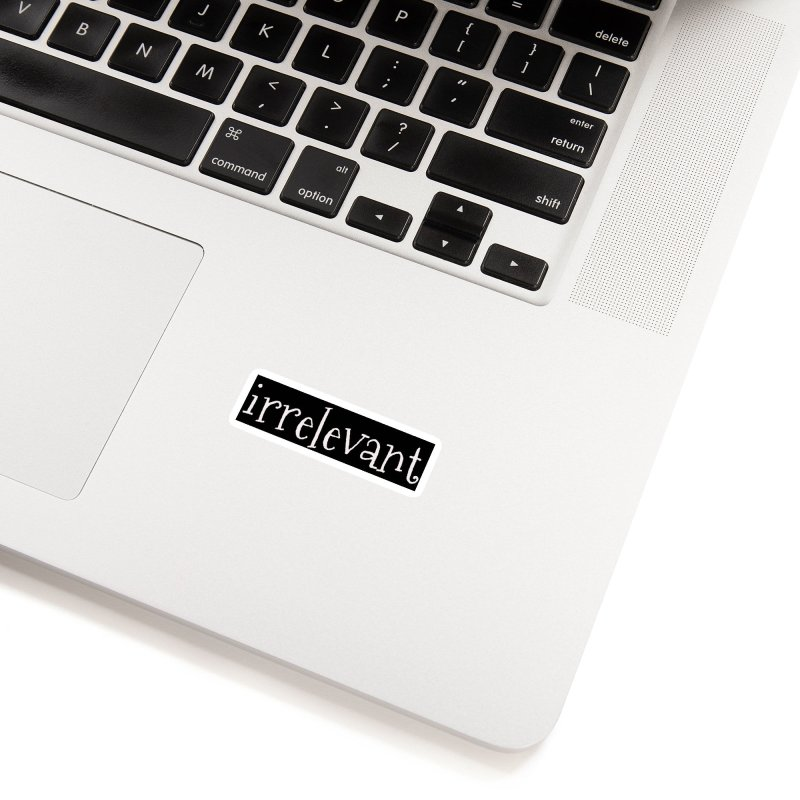 Irrelevant Accessories Sticker by chewingonglass's Artist Shop
