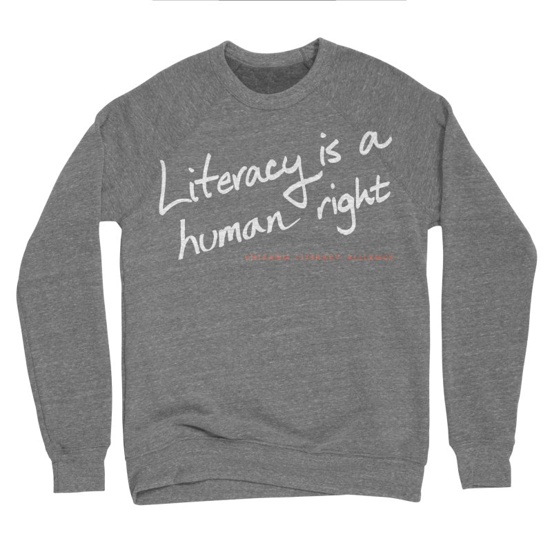 Literacy is a Human Right - white logo Women's Sweatshirt by Chicago Literacy Alliance