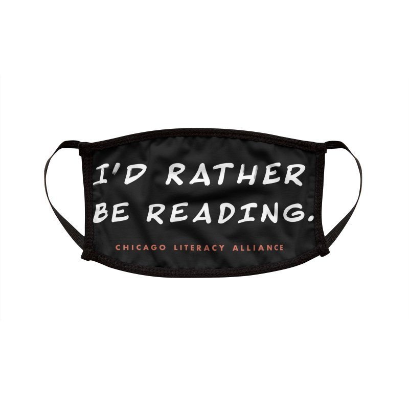 I'd rather be reading. Accessories Face Mask by Chicago Literacy Alliance