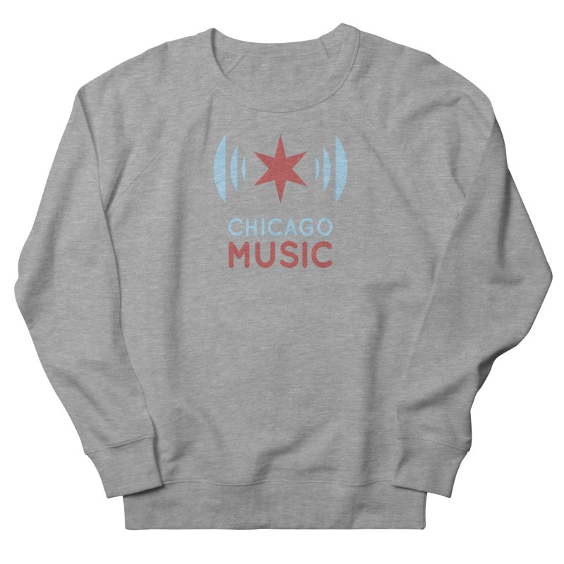 Chicago Music Women's Sweatshirt by Chicago Music's Apparel and Retail Shop